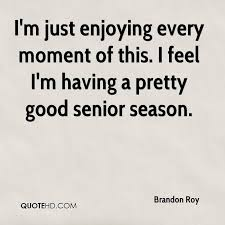 Quotes About Enjoying The Moment Adorable Brandon Roy Quotes QuoteHD