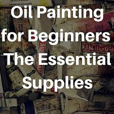 oil painting for beginners the essential supplies