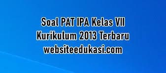 Dalam kesempatan kali ini saya akan share links download buku kurikulum 2013 smp kelas 7 edisi revisi terbaru 2014 lengkap, selengkapnya sebagai berikut: Soal Pat Ipa Kelas 7 K13 Dan Kunci Jawaban Websiteedukasi Com