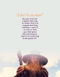 Gandalf Good Morning Quote Best of Gandalfmorningquote Majestic Thorin Balin The Hobbit