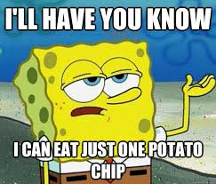 I'll have you know, i can eat just ONE potato chip. | Tough ... via Relatably.com