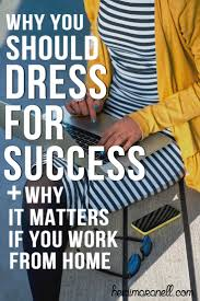 17 best images about dress for success interview why you should dress for success if you work from home how you dress