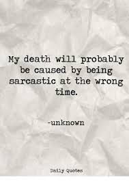 My Death Will Probably Be Caused By Being Sarcastic At The Wrong Unique Daily Death Quotes
