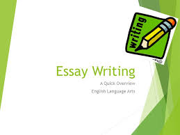 essay writing a quick overview english language arts ppt  1 essay writing a quick overview english language arts