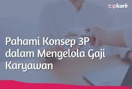 Maybe you would like to learn more about one of these? Pahami Konsep 3p Dalam Mengelola Gaji Karyawan Topkarir Com