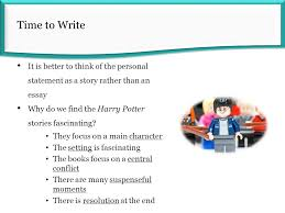personal statement overview survival tips how much do personal  time to write it is better to think of the personal statement as a story rather