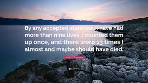 Hunter S Thompson Quote By Any Accepted Standard I Have Had More