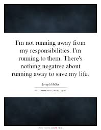 Running Away Quotes Awesome Quotes About Running Away From Responsibility 48 Quotes