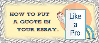 how to put a quote in your essay like a pro essay writing