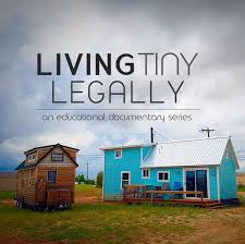 Small Picture Living Tiny Legally is a three part documentary series featuring