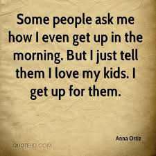 I Love My Kids Quotes Classy Anna Ortiz Quotes QuoteHD