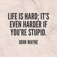 John Wayne Quote Life Is Hard Interesting John Wayne Quotes Archives San Diego Is Awesome