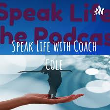 Speak Life with Coach Cole