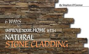 6 ways to improve your home with natural stone cladding by stephen o connor home decor