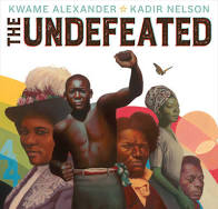 The Undefeated, written by Kwame Alexander and illustrated by Kadir Nelson