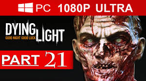 Dying Light Part 21 Dying Light Gameplay Walkthrough Part 21 1080p Hd Max Settings No Commentary