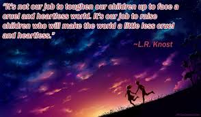 Inspirational Quotes For Children Simple It's Not Our Job To Toughen Our Children Up To Face A Cruel And