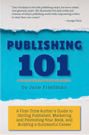 Publishing 101 A First Time Authors Guide By Jane Friedman