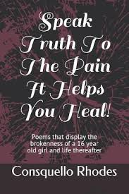 Speak Truth To The Pain It Helps You Heal! : Consquello Irene Rhodes :  9781728765228