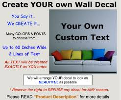 Design Your Own Wall Decal Create Your Own Wall Art Decal Large Sizes Fonts Colors Easy To Decorate Any Space Make Your Own Personalized Wall Decor You Say It We Create