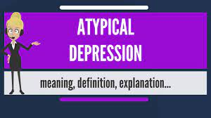 What is ATYPICAL DEPRESSION? What does ...