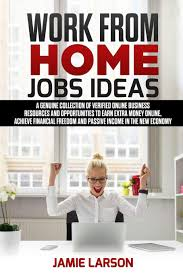Work from Home Jobs Ideas: A Genuine Collection of Verified Online Business  Resources and Opportunities to Earn Extra Money Online, Achieve Financial  Freedom and Passive Income in the New Economy: Amazon.de: Larson,