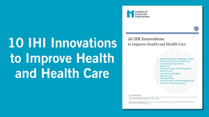 Institute For Healthcare Improvement 10 Ihi Innovations To Improve