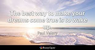 Dreams Coming True Quotes Best Of The Best Way To Make Your Dreams Come True Is To Wake Up Paul