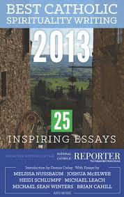 best catholic spirituality writing inspiring essays ebook best catholic spirituality writing 2013 25 inspiring essays ebook by 9781618131362 rakuten kobo