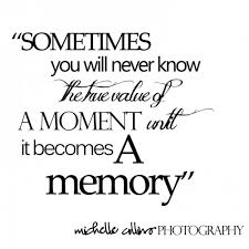 Quotes On Beautiful Memories Best Of Sometimes You Will Never Know The True Value Of A Moment Until It