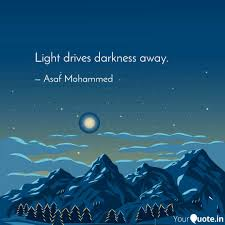 Light Drives Out Darkness Light Drives Darkness Awa Quotes Writings By Asaf