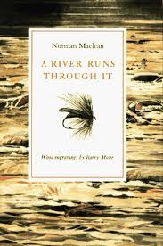 a river runs through it by norman maclean a river runs through it