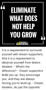 Dream Stealers Quotes Best of ELIMINATE WHAT DOES NOT HELP YOU GROW THE TSECRETTO SUCCESS COM It