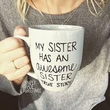 My sister has an awesome sister mug, funny mug, statement mug, mug for
