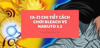 Bleach vs Naruto 3.3: Chơi game Naruto 3.3 Online mới nhất