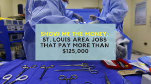 Show Me The Money St Louis Area Jobs That Pay More Than