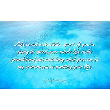 Life Goes On Quotes Stunning Jackie Robinson Life Is Not A Spectator Sport If You're Going To