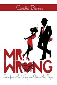 Mr Wrong: Learn from Mr Wrong and Claim Mr Right : Daniella Blechner:  Amazon.de: Bücher