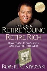 books by robert kiyosaki author of rich dad poor dad  retire young retire rich how to get rich quickly and stay rich forever rich dad s paperback a book by robert t