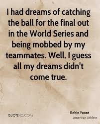 Catching Dreams Quotes Best of Robin Yount Dreams Quotes QuoteHD