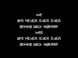 TAYLOR SWIFT LYRICS WE ARE NEVER EVER GETTING BACK TOGETHER QUOTES New Getting Back Together Quotes