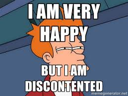 I am very happy But I am discontented - Futurama Fry | Meme Generator via Relatably.com