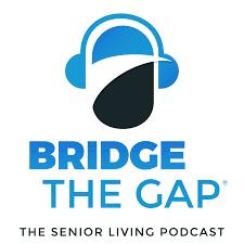 Bridge the Gap: The Senior Living Podcast