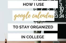 How I Use Google Calendar To Stay Organized In College Anything Dayna