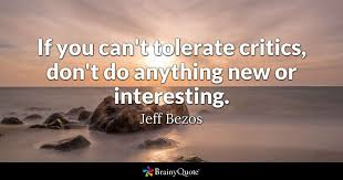 Jeff Bezos Quotes Mesmerizing If You Can't Tolerate Critics Don't Do Anything New Or Interesting