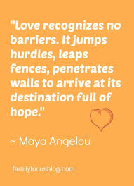 Maya Angelou Love Quotes 45 Stunning Love Recognizes No Barriers Beautiful Quote By Maya Angelou LOVE
