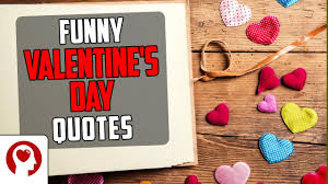 16 Funny Valentines Day Quotes Love Quotes To Make You Laugh