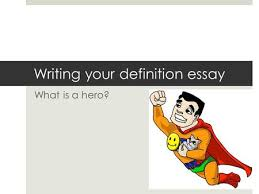 definition essay wahooey ppt video online  writing your definition essay what is a hero introduction  introduction  hook