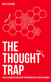 The Thought Trap: Walled gardens and online propaganda are eating our  minds: Levesque, Nate: 9781081919030: Amazon.com: Books