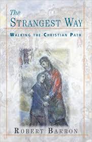 the strangest way walking the path robert barron 9781570754081 amazon books
